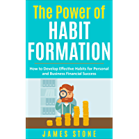 The Power of Habit Formation: How to Develop Effective Habits for Personal and Business Financial Success (English Edition)