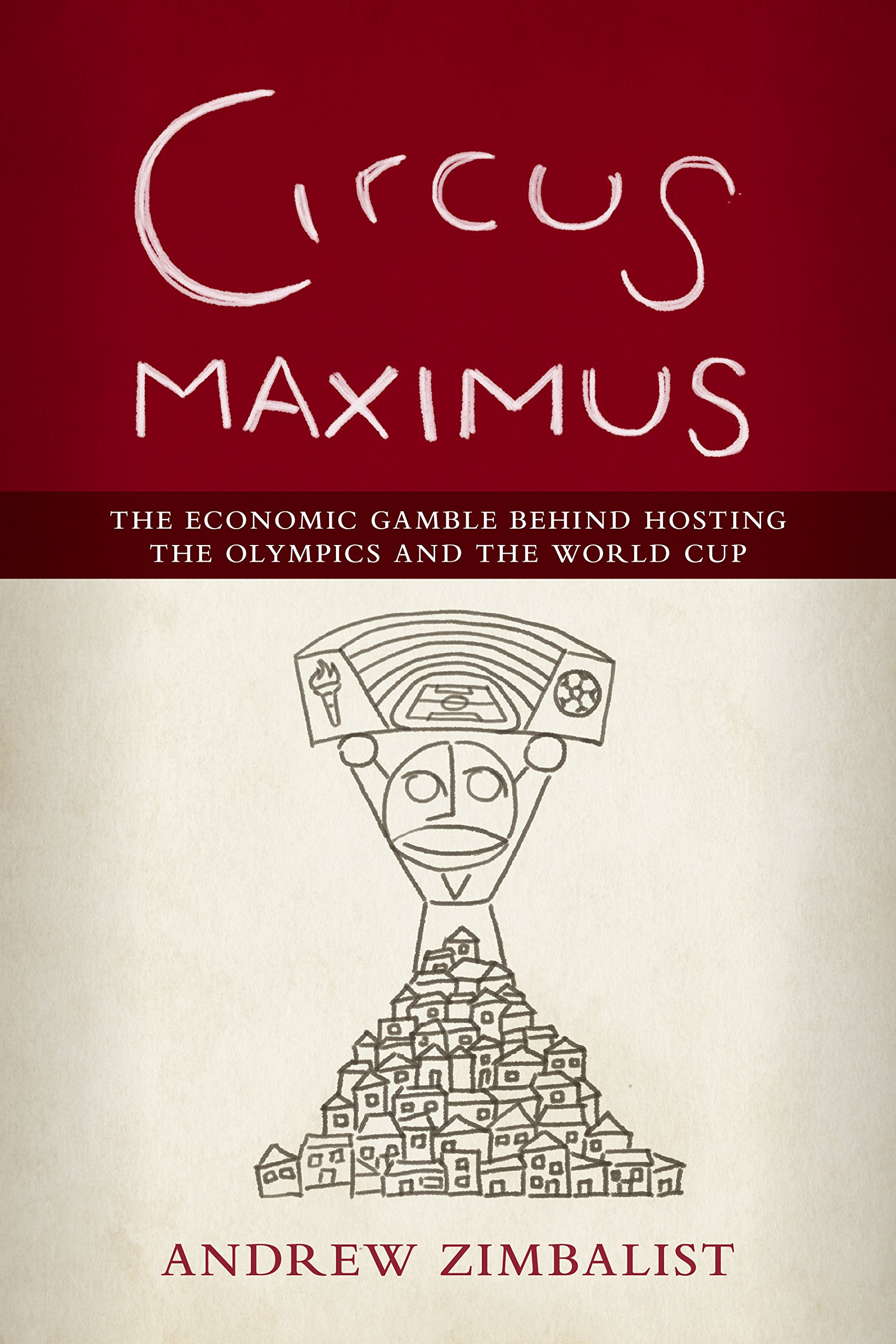 Circus Maximus: The Economic Gamble Behind Hosting the Olympics and the World Cup