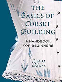 b7c2a370912 Amazon.com  Stays and Corsets  Historical Patterns Translated for ...