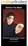 Michael Jackson (Behind The Mask: What Michael Jackson's Body Language Told The World Book 1)