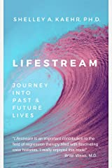 Lifestream: Journey Into Past and Future Lives Kindle Edition