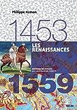 Les renaissances. 1453-1559: 1453-1559