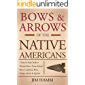 Bows and Arrows of the Native Americans: A Complete Step-by-Step Guide to Wooden Bows, Sinew-backed Bows, Composite Bows, Strings, Arrows, and Quivers
