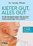 Kiefer gut, alles gut: Das Übungsprogramm gegen CMD, die wahre Ursache von Zähneknirschen, Kopfschmerzen, Nackenverspannungen, Tinnitus und Co. (German Edition)