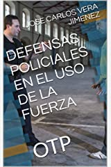 DEFENSAS POLICIALES EN EL USO DE LA FUERZA : OTP (Spanish Edition) Kindle Edition