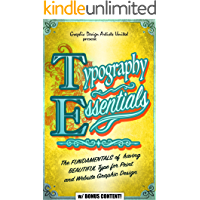 TYPOGRAPHY: ESSENTIALS: The FUNDAMENTALS of having BEAUTIFUL Type for Print and Website Graphic Design (Graphic Design…