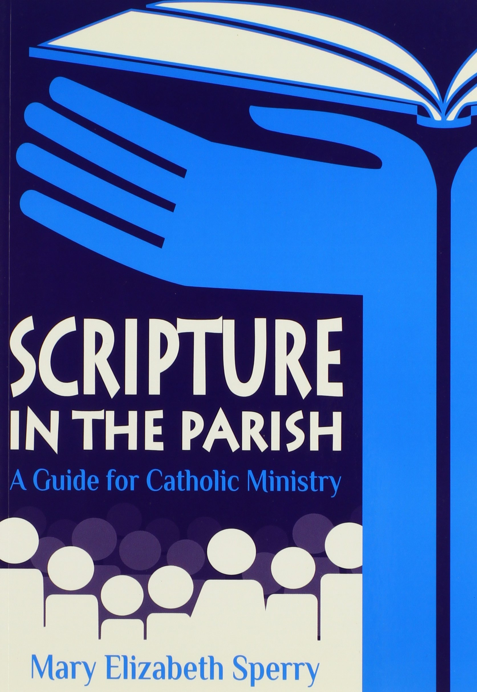 Scripture in the Parish: A Guide for Catholic Ministry: Mary Elizabeth  Sperry: 9780814635209: Amazon.com: Books