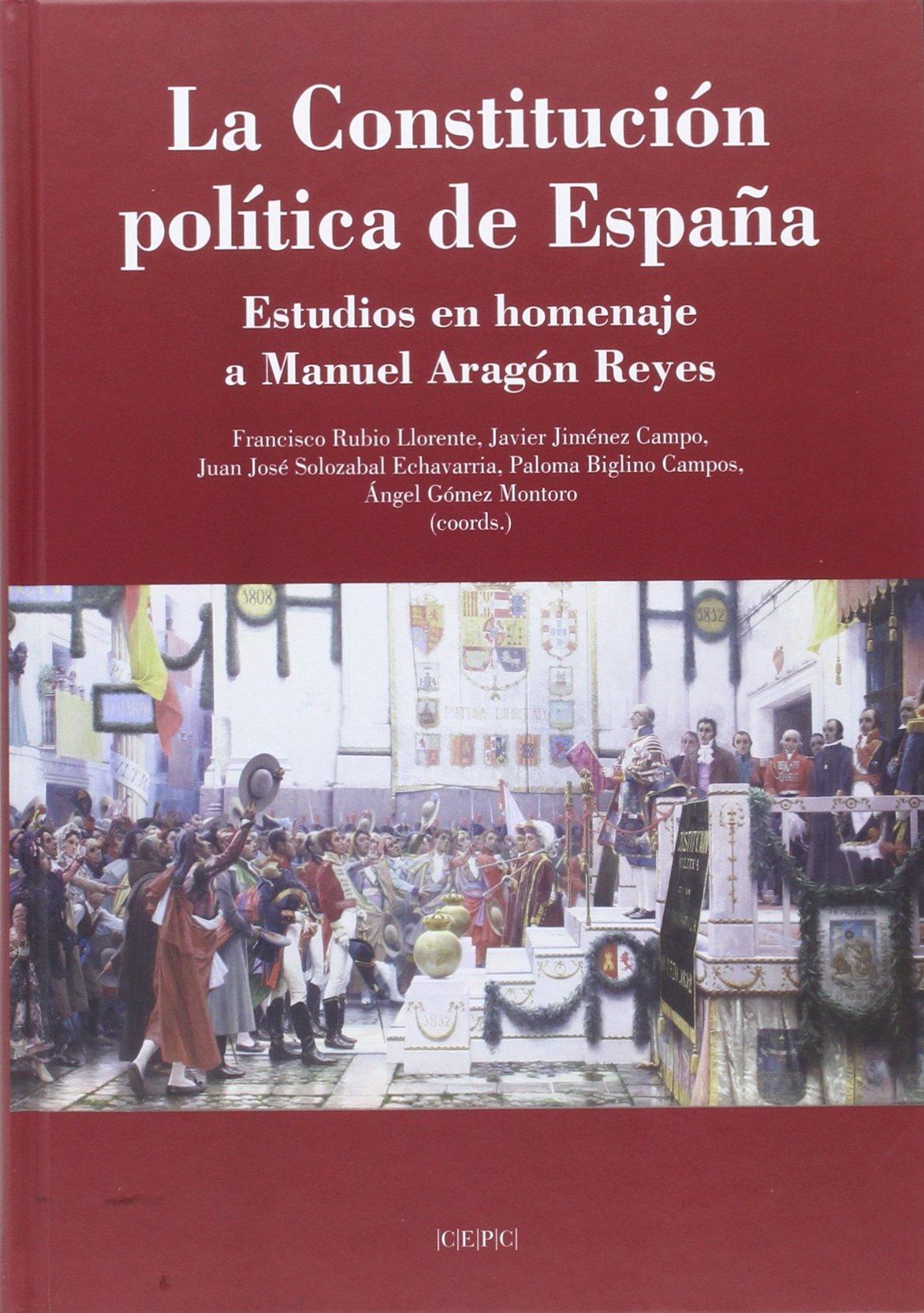 La Constitución Política de España: Estudios en homenaje a Manuel Aragón Reyes Documentos: Amazon.es: Juan José Solozábal Echavarría: Libros