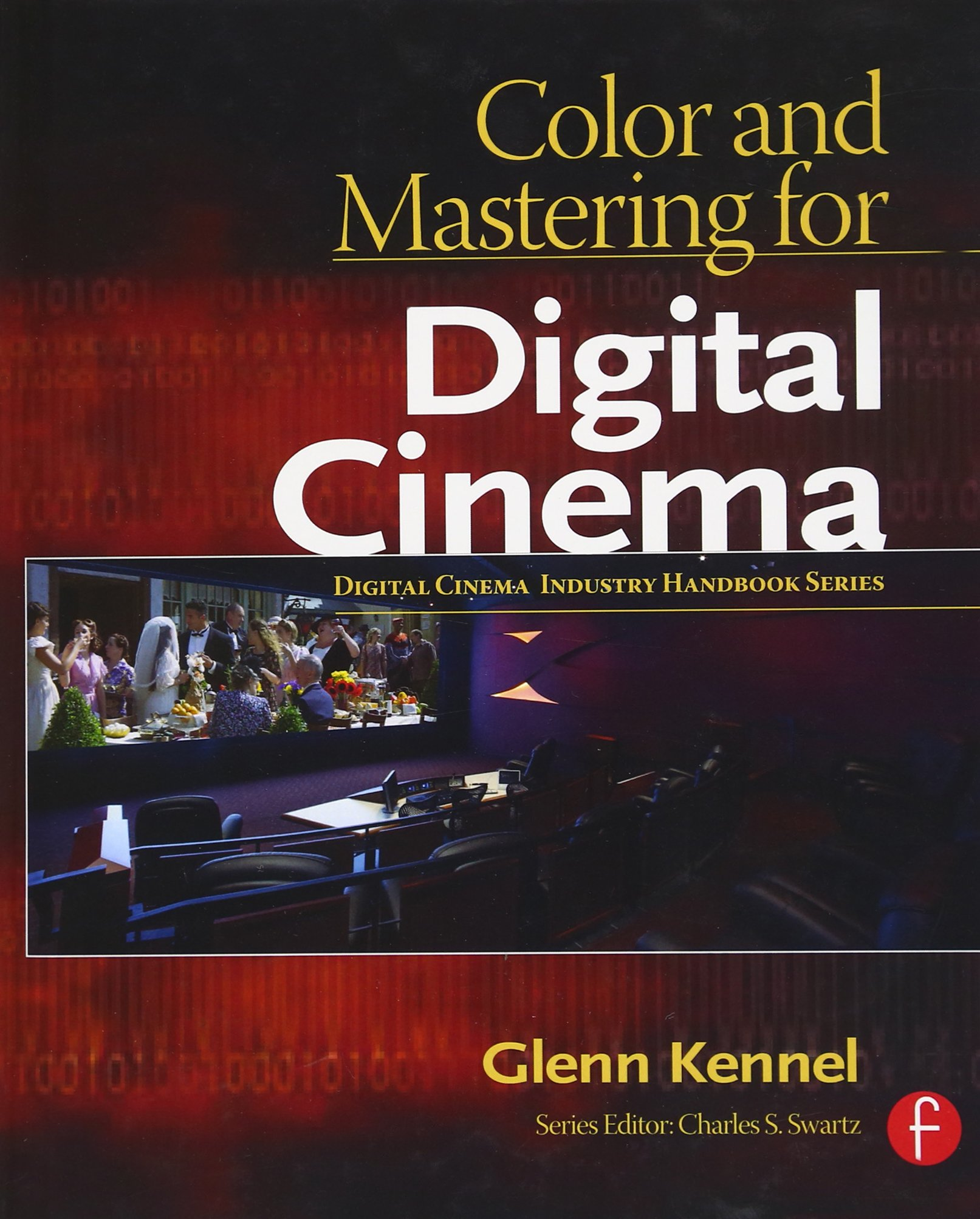 Color and Mastering for Digital Cinema (Digital Cinema Industry Handbook Series) by Focal Press