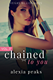 Chained to You: Vol. 3 (Vegas Billionaires)
