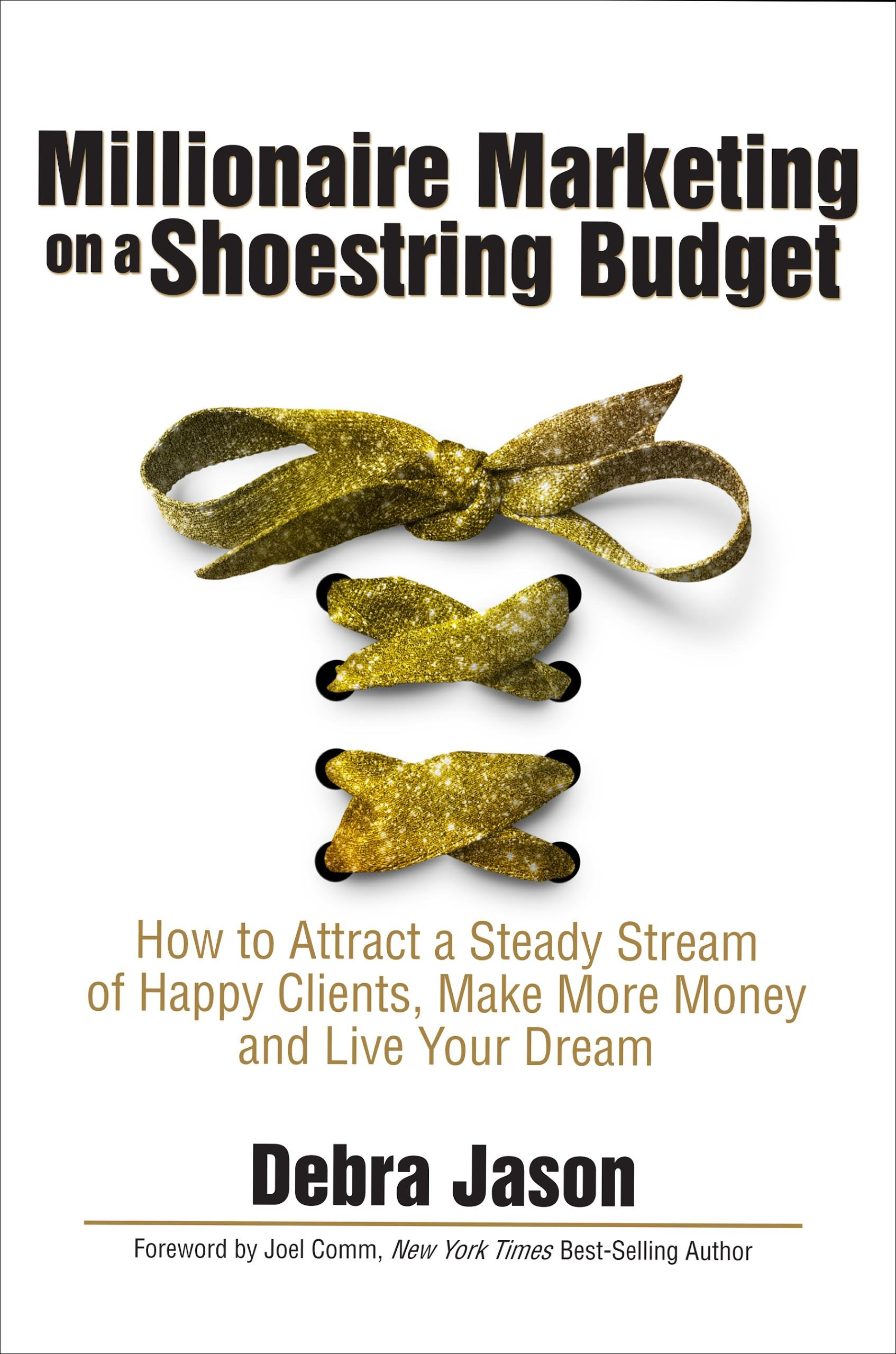 Download Millionaire Marketing on a Shoestring Budget: How to Attract a Steady Stream of Happy Clients, Make More Money and Live Your Dream PDF