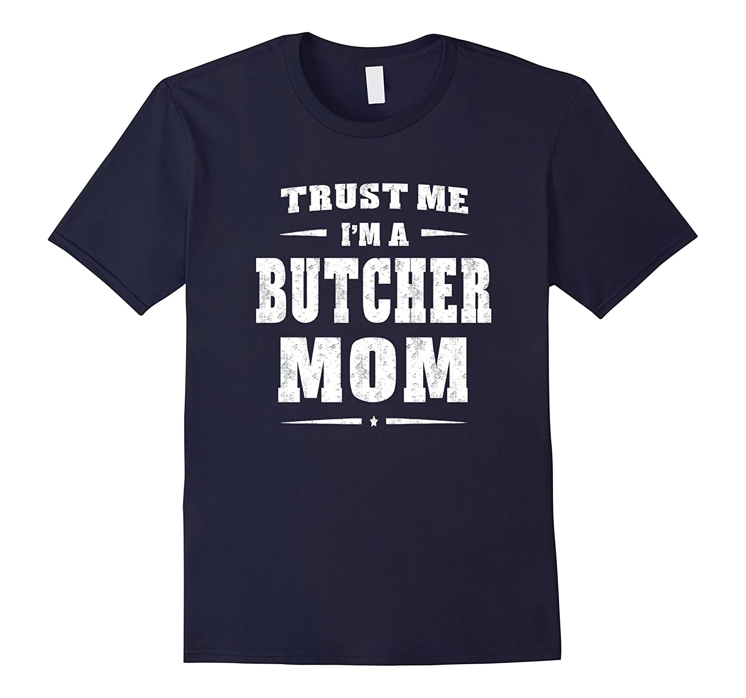Trust Me Im A Butcher Mom T-Shirt Funny Women Gift-TD
