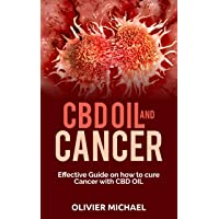 CBD OIL AND CANCER : Effective Guide on how to cure Cancer with CBD Oil