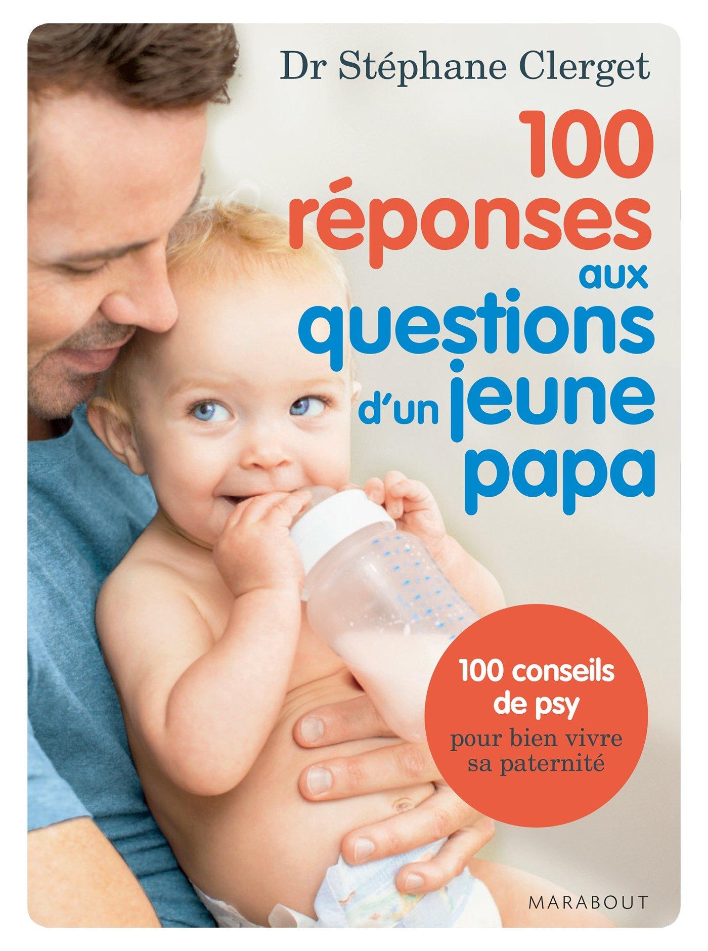 Amazon.fr - 100 réponses aux questions d'un jeune papa - Stéphane Clerget -  Livres