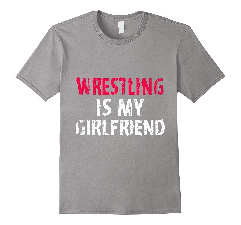 Wrestling Is My Girlfriend Funny Cute High School Team Shirt