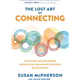 The Lost Art of Connecting: The Gather, Ask, Do Method for Building Meaningful Business Relationships