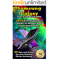 Samsung Galaxy S10 , S 10e & S10 Plus: 2020 Essential User's Guide To Master Your Samsung Galaxy . 50 Tips and Tricks for your Android Phone Included .
