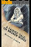A Fairies' Tale: On Broken Wings: Can broken souls be fixed?