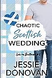 Chaotic Scottish Wedding: A Small Town Romantic Comedy (Love in Scotland Book 2)