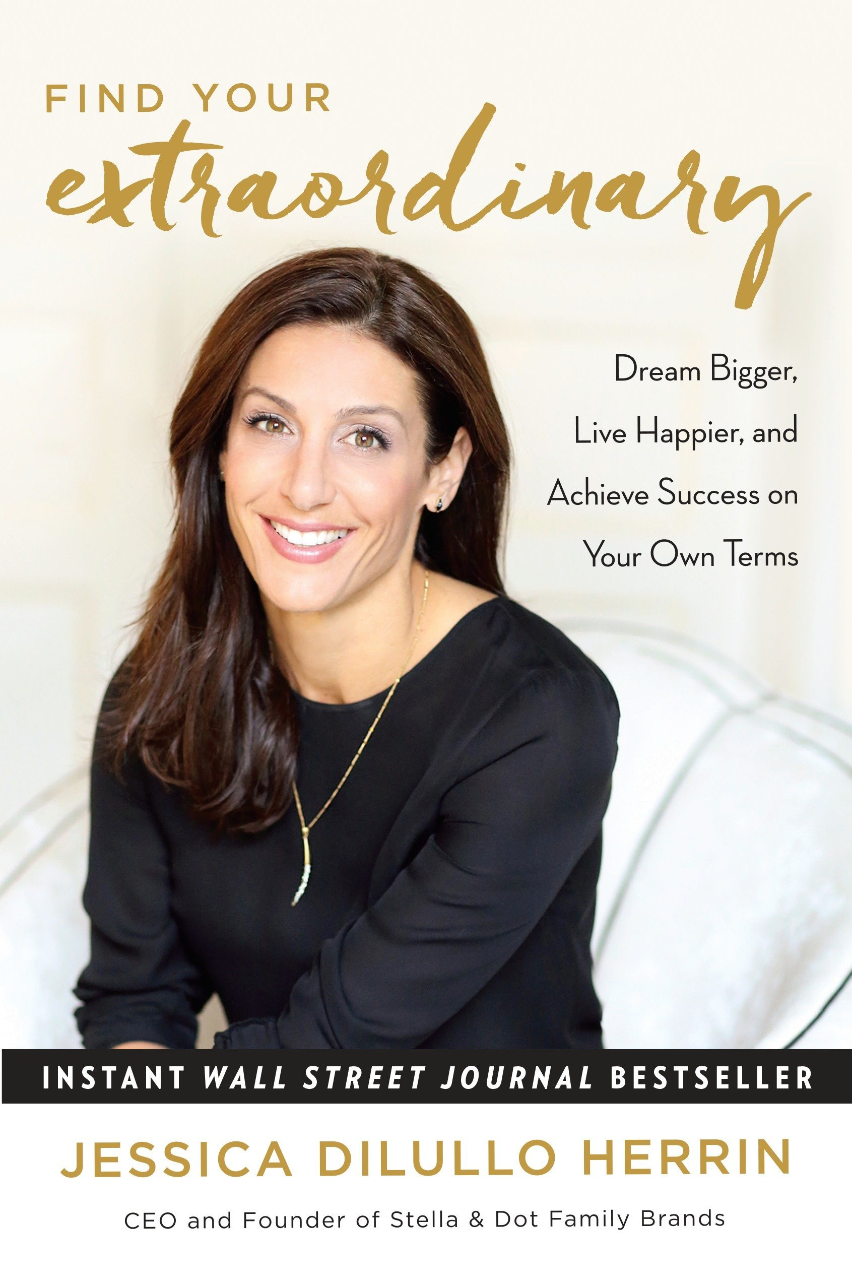 Find Your Extraordinary: Dream Bigger, Live Happier, and Achieve Success on  Your Own Terms: Jessica DiLullo Herrin: 9781101905944: Amazon.com: Books
