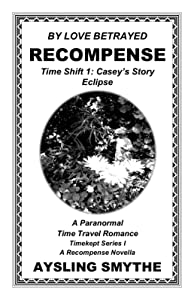 BY LOVE BETRAYED: RECOMPENSE 2: Time Shift 1: Casey's Story---Eclipse (Timekept Series I: Recompense)