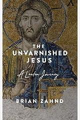 The Unvarnished Jesus: A Lenten Journey Paperback