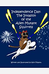 Independence Day: The Invasion of the Alien Mutant Squirrels Kindle Edition