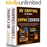 RV Camping for Beginners and Camping Cookbook -2 BOOKS IN 1-: A Complete Guide with Practical Tips and Tricks to Live Your Dr