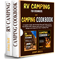 RV Camping for Beginners and Camping Cookbook -2 BOOKS IN 1-: A Complete Guide with Practical Tips and Tricks to Live…