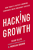 Hacking Growth: How Today's Fastest-Growing Companies Drive Breakout Success