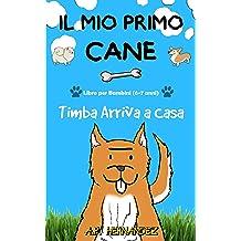 Il mio Primo Cane : Libro per Bambini (6-7 anni). Timba Arriva a Casa (Italian Edition) Sep 11, 2018