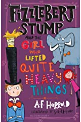 Fizzlebert Stump and the Girl Who Lifted Quite Heavy Things Kindle Edition