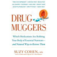 Drug Muggers: Which Medications Are Robbing Your Body of Essential Nutrients--and...