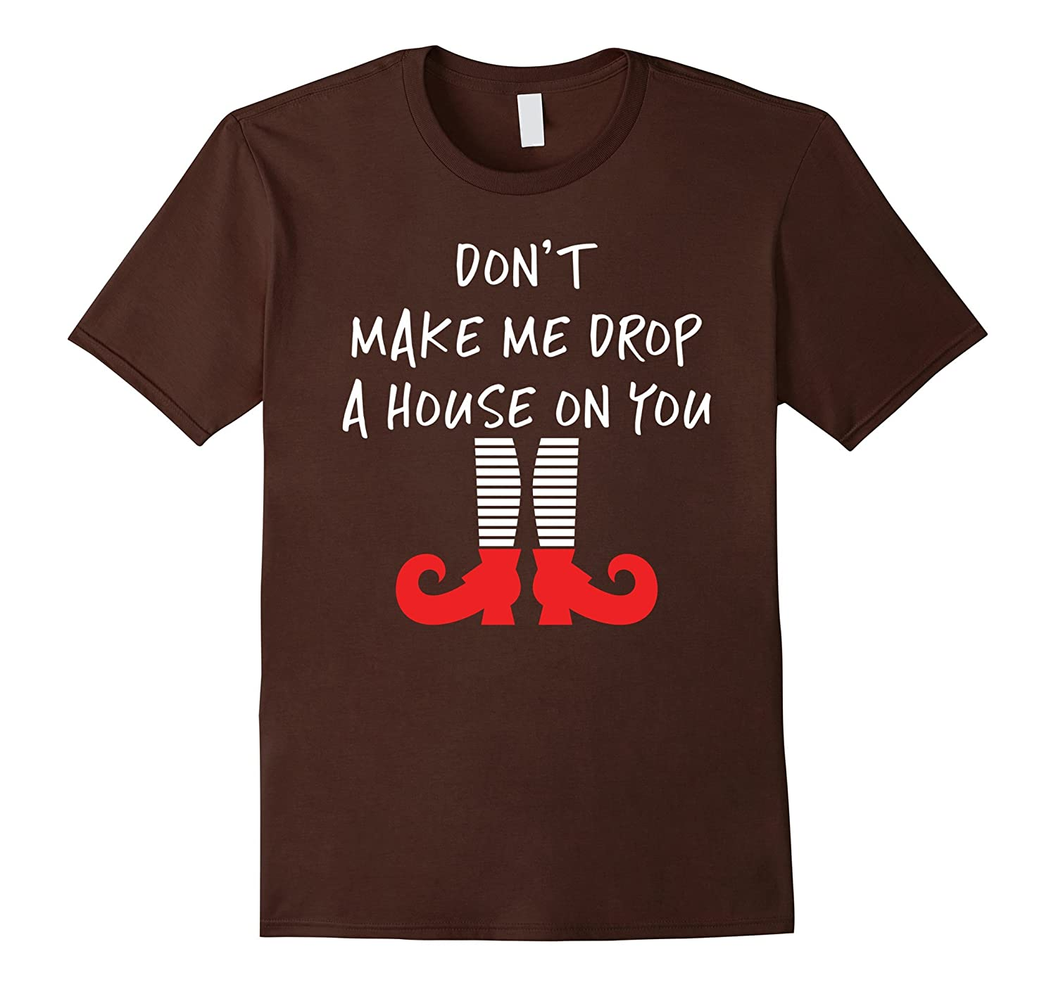 Don't Make Me Drop a House On You - Funny Witch T-Shirts-FL