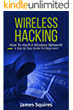 Hacking: Wireless Hacking, How to Hack Wireless Networks, A Step-by-Step Guide for Beginners (How to Hack, Wireless Hacking, Penetration Testing, Social ... Hacking, Kali Linux) (English Edition)