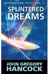 Splintered Dreams (Dreamwood Tales Book 2) Kindle Edition
