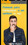 Manual para conquistar a un hombre (o no): Una comedida romántica gay en español