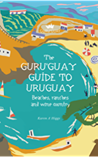 GuruGuay Guide to Uruguay: Beaches, Ranches and Wine Country