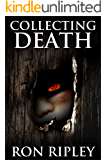 Collecting Death: Supernatural Horror with Scary Ghosts & Haunted Houses (Haunted Collection Series Book 1) (English Edition)
