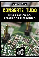 Conserte tudo: Guia prático do reparador eletrônico (Service, Reparação e Instalação Livro 1) (Portuguese Edition) Kindle Edition