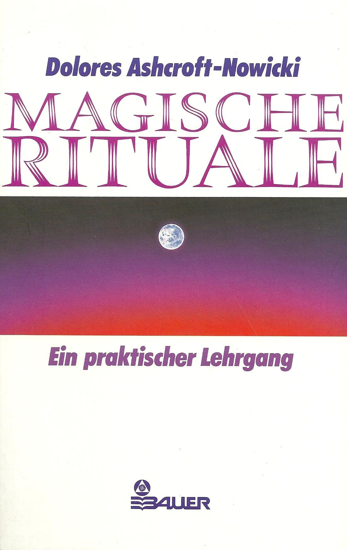 Magische Rituale. Ein praktischer Lehrgang Gebundenes Buch – Januar 1998 Dolores Ashcroft-Nowicki Bauer Hermann Verlag 3762603863 MAK_VRG_9783762603863