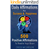 Daily Affirmations for Success and Happiness: 500 Positive Affirmations to Rewire Your Brain