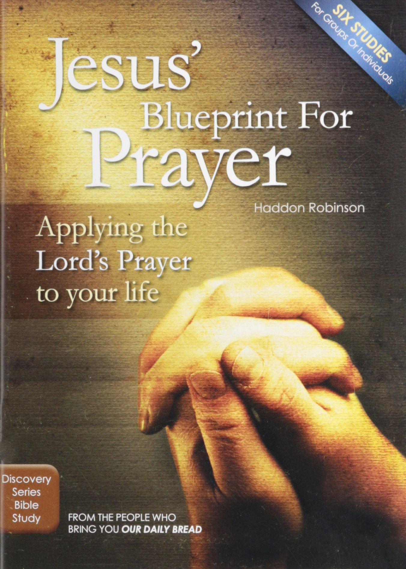 jesus u0027 blueprint for prayer applying the lord u0027s prayer to your