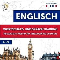 Englisch Wortschatz- und Sprachtraining B1-B2 - Hören & Lernen: English Vocabulary Master for Intermediate Learners
