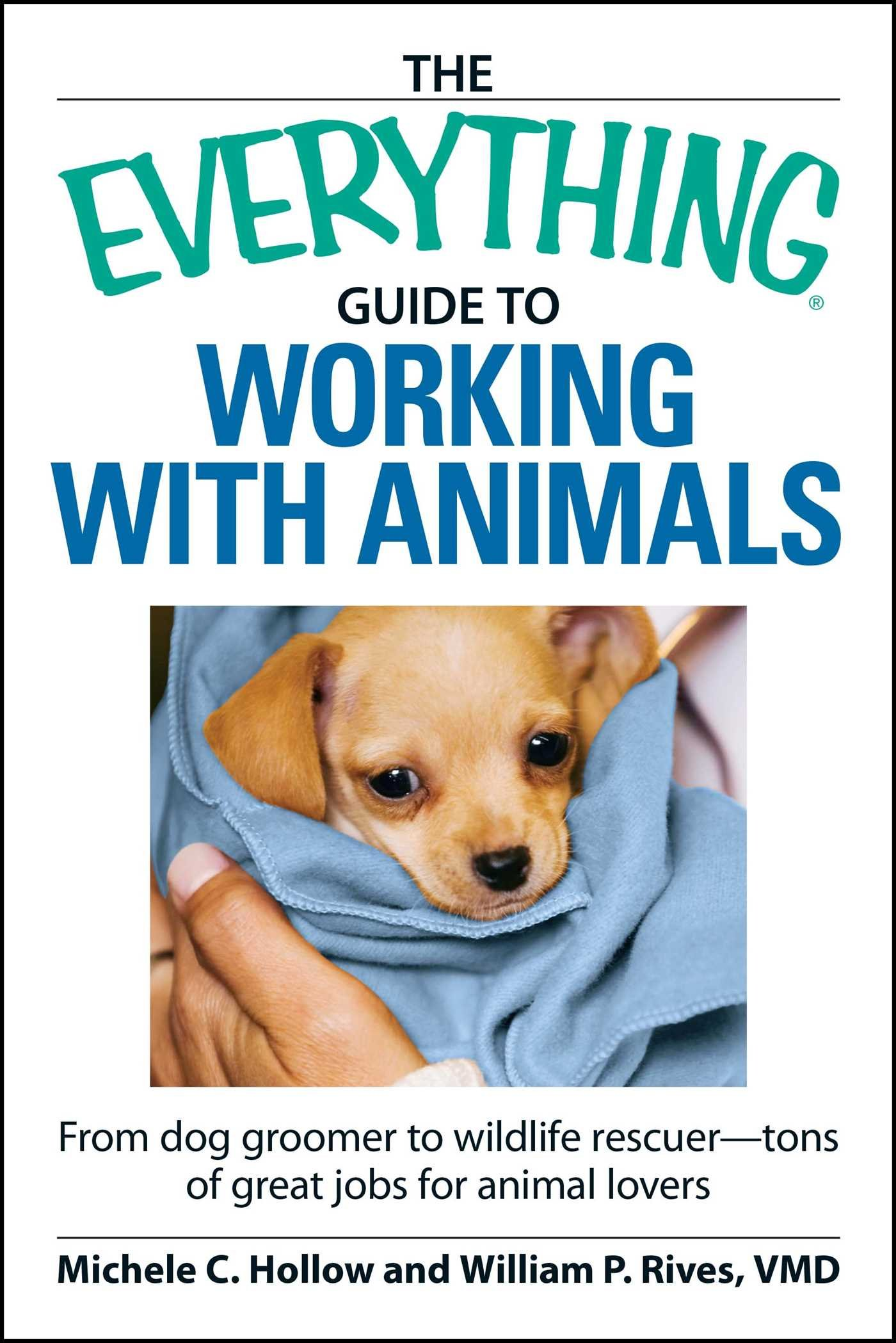 The Everything Guide to Working with Animals: From dog groomer to wildlife  rescuer - tons of great jobs for animal lovers: Hollow, Michele C, Rives,  William P: 0045079907867: Amazon.com: Books