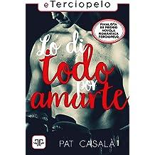 Lo di todo por amarte (Spanish Edition) Mar 18, 2019