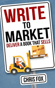 Write to Market: Deliver a Book that Sells (Write Faster, Write Smarter 3)