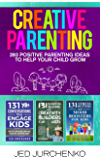 Creative Parenting: 393 Positive Parenting Ideas to Help Your Child Grow
