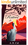 Raíces de rebeldía (Spanish Edition)