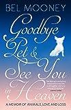 Goodbye, Pet & See You In Heaven: A Memoir of